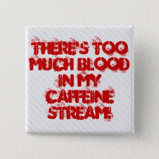 Badge Il y a trop de sang dans mon courant de caféine