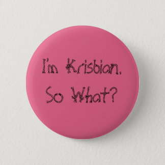 Badge I'm Krisbian. So What?