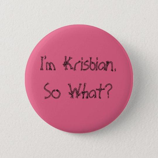 Badge I'm Krisbian. So What?