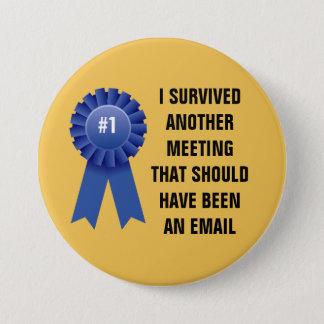 Badge J'ai survécu à une autre réunion qui devrait avoir
