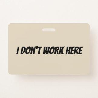 Badge Je ne travaille pas ici l'insigne de surveillant