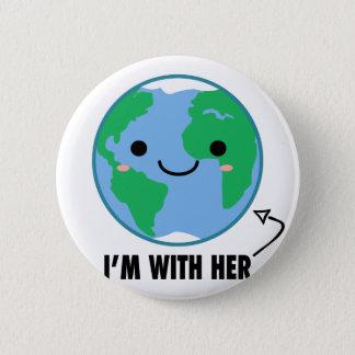 Badge Je suis avec elle - jour de la terre de planète