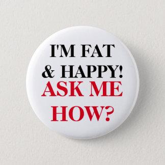 Badge Je suis gros et heureux ! Demandez-moi comment ?