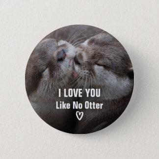 Badge Je t'aime comme aucune photo mignonne de loutre
