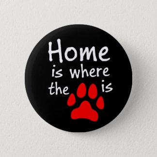 Badge La maison est où l'empreinte de patte est