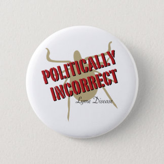 Badge La maladie de Lyme - politiquement incorrecte