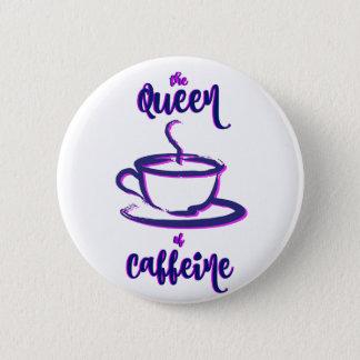Badge La reine de la caféine