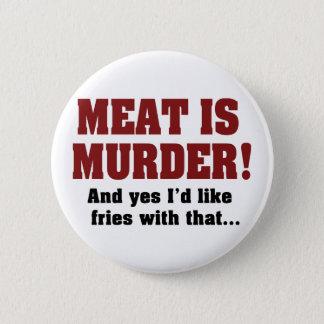 Badge La viande est meurtre ! Et oui je voudrais des