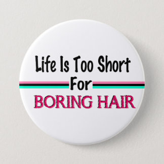 Badge La vie est trop courte pour les cheveux ennuyeux