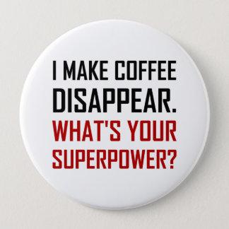 Badge Le café disparaissent la superpuissance