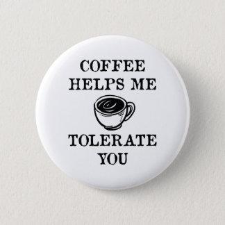 Badge Le café m'aide à vous tolérer