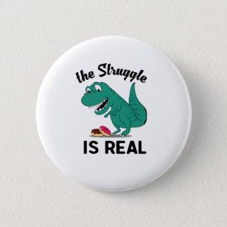 Badge le dinosaure T Rex le Struggl est vrai beignet