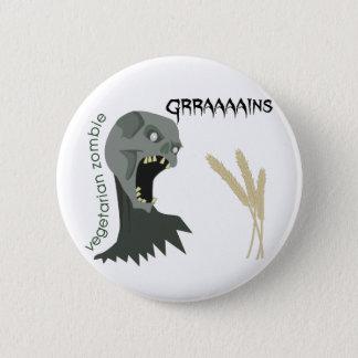Badge Le zombi végétarien veut Graaaains !