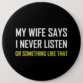 Badge L'épouse dit n'écoutent jamais