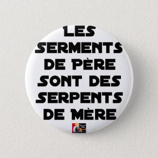 BADGE LES SERMENTS DE PÈRE SONT DES SERPENTS DE MÈRE