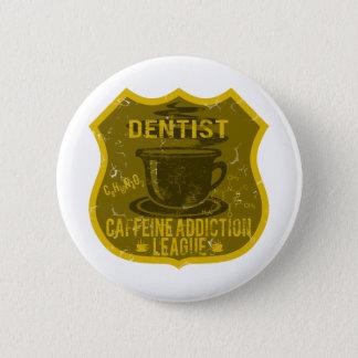 Badge Ligue de dépendance de caféine de dentiste