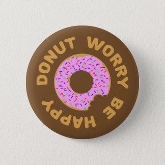 Badge L'inquiétude de beignet soit heureuse