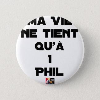 Badge MA VIE NE TIENT QU'À 1 PHIL - Jeux de mots