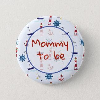 Badge Maman à être bouton nautique de baby shower