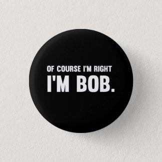 Badge Naturellement j'ai raison. Je suis Bob