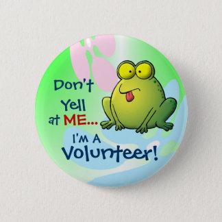 Badge Ne hurlez pas à MOI…  Je suis un volontaire !
