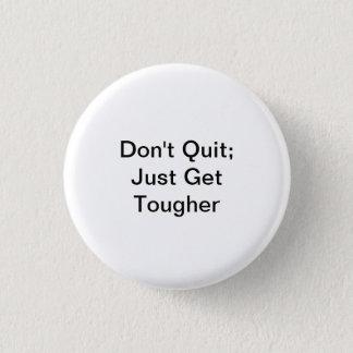 Badge Ne stoppez pas ; Obtenez juste plus dur