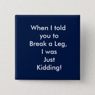 Badge obtenez bien, drôle, jambe,