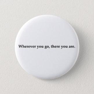 Badge Partout où vous allez, là vous êtes
