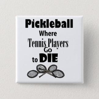 Badge Pickleball drôle où les joueurs de tennis vont