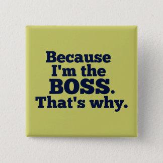 Badge Puisque je suis le patron, c'est pourquoi