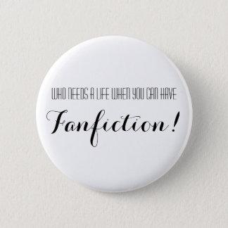 Badge Qui a besoin d'une vie où vous pouvez avoir