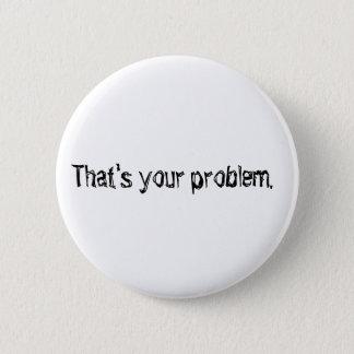 """Badge """"Qui est votre problème."""" bouton"""