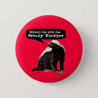 Badge Rien ne peut arrêter le blaireau de miel ! (Il