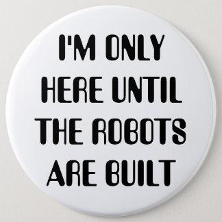 Badge Rond 15,2 Cm Je suis seulement ici jusqu'à ce que les robots