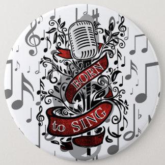 Badge Rond 15,2 Cm Soutenu pour chanter des cadeaux de nouveauté