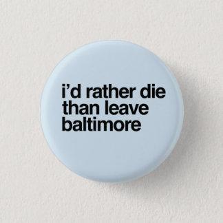 Badge Rond 2,50 Cm Je mourrais plutôt que quitter la ville de