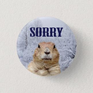 Badge Rond 2,50 Cm Jour de Groundhog désolé