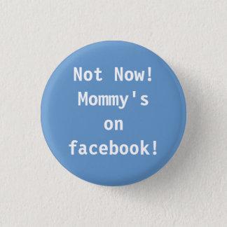 Badge Rond 2,50 Cm Pas maintenant !  Maman sur le facebook !