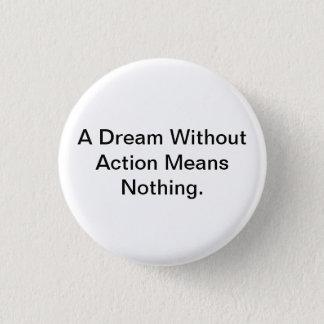 Badge Rond 2,50 Cm Un rêve sans action signifie rien