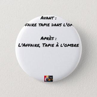 BADGE ROND 5 CM AVANT : L'AFFAIRE TAPIE DANS L'OMBRE, APRÈS : L'AF