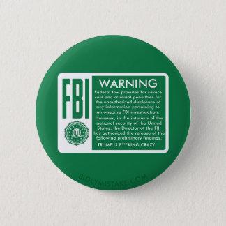 BADGE ROND 5 CM AVERTISSEMENT DE FBI ! L'ATOUT EST ROI CRAZY DE