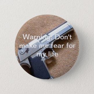 Badge Rond 5 Cm Avertissement : Ne m'incitez pas à craindre
