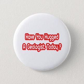Badge Rond 5 Cm Avez-vous étreint un géologue aujourd'hui ?