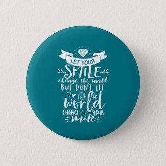 Badge Rond 5 Cm Changement heureux de sourire de citation inspirée