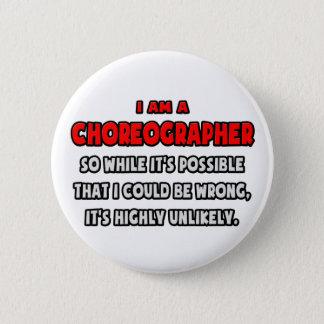 Badge Rond 5 Cm Chorégraphe drôle. Fortement peu probable