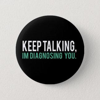 Badge Rond 5 Cm Continuez à parler, je vous diagnostique humour de