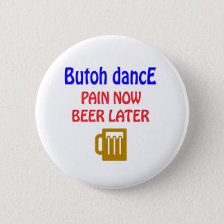 Badge Rond 5 Cm De Butoh de danse de douleur bière maintenant plus