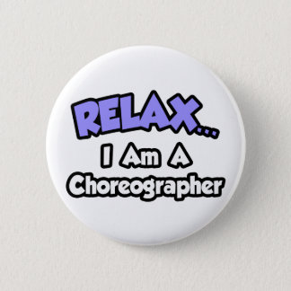 Badge Rond 5 Cm Détendez-… moi suis un chorégraphe
