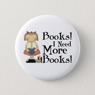 Badge Rond 5 Cm Drôle j'ai besoin de plus de cadeau de livres