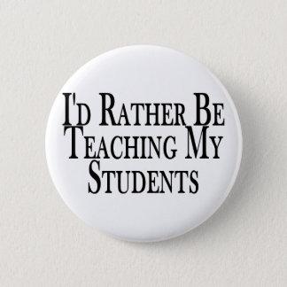 Badge Rond 5 Cm Enseignez plutôt les étudiants